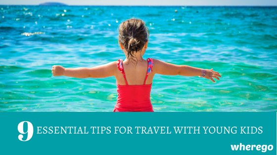9 Essential Tips for Travel with Young Kids